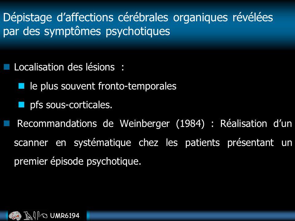 UMR6194 Localisation des lésions : le plus souvent fronto-temporales pfs sous-corticales. Recommandations de Weinberger (1984) : Réalisation dun scann