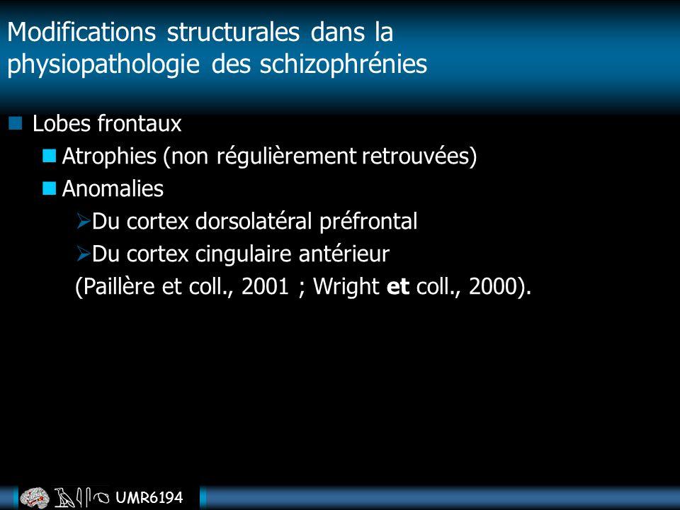 UMR6194 Lobes frontaux Atrophies (non régulièrement retrouvées) Anomalies Du cortex dorsolatéral préfrontal Du cortex cingulaire antérieur (Paillère e