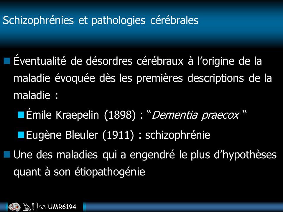 UMR6194 Éventualité de désordres cérébraux à lorigine de la maladie évoquée dès les premières descriptions de la maladie : Émile Kraepelin (1898) : De