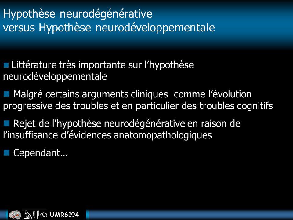 UMR6194 Littérature très importante sur lhypothèse neurodéveloppementale Malgré certains arguments cliniques comme lévolution progressive des troubles