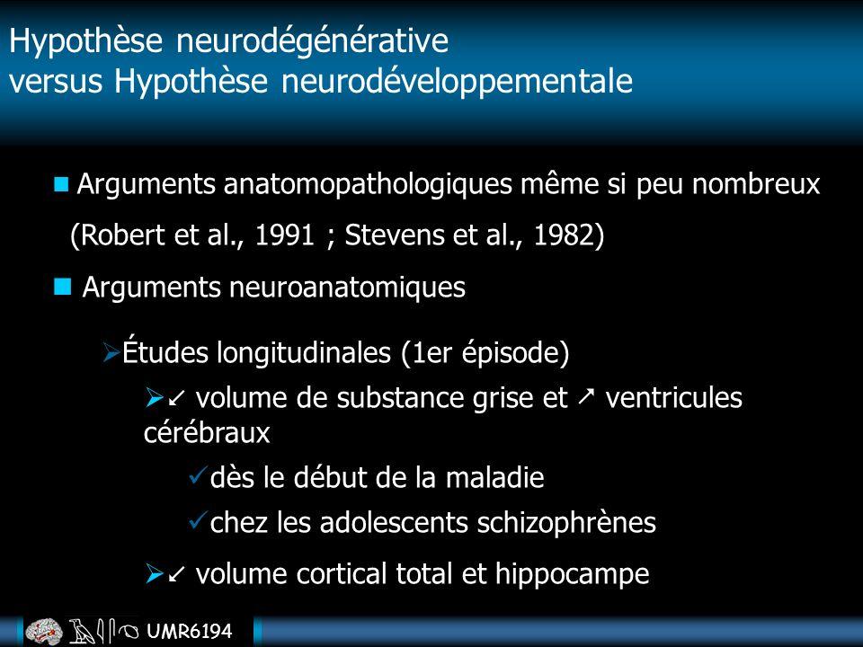 UMR6194 Arguments anatomopathologiques même si peu nombreux (Robert et al., 1991 ; Stevens et al., 1982) Arguments neuroanatomiques Hypothèse neurodég