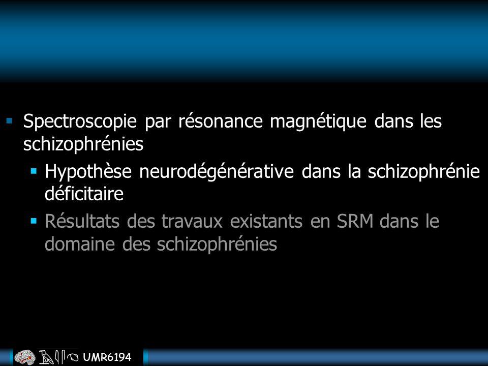 UMR6194 Spectroscopie par résonance magnétique dans les schizophrénies Hypothèse neurodégénérative dans la schizophrénie déficitaire Résultats des tra