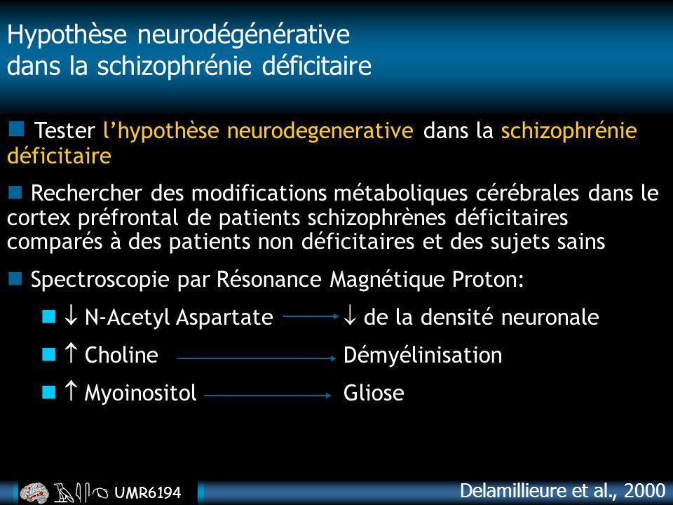 UMR6194 Tester lhypothèse neurodegenerative dans la schizophrénie déficitaire Rechercher des modifications métaboliques cérébrales dans le cortex préf