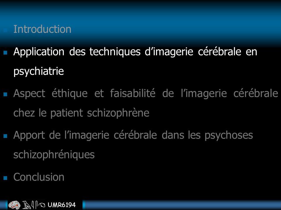 UMR6194 Introduction Application des techniques dimagerie cérébrale en psychiatrie Aspect éthique et faisabilité de limagerie cérébrale chez le patien