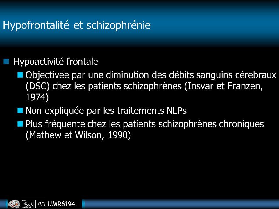 UMR6194 Hypoactivité frontale Objectivée par une diminution des débits sanguins cérébraux (DSC) chez les patients schizophrènes (Insvar et Franzen, 19
