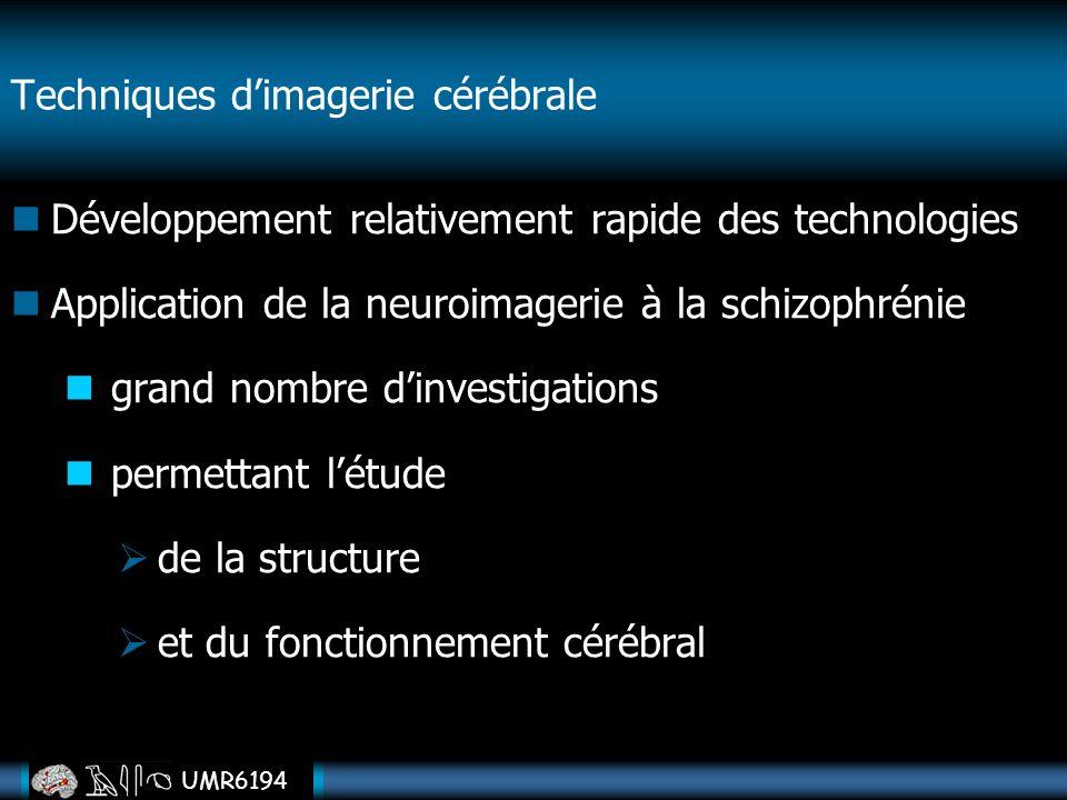 UMR6194 Développement relativement rapide des technologies Application de la neuroimagerie à la schizophrénie grand nombre dinvestigations permettant