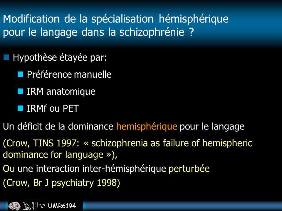 UMR6194 Modification de la spécialisation hémisphérique pour le langage dans la schizophrénie ? Un déficit de la dominance hemisphérique pour le langa