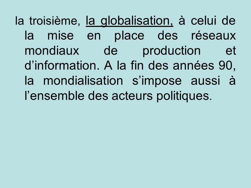 la troisième, la globalisation, à celui de la mise en place des réseaux mondiaux de production et dinformation. A la fin des années 90, la mondialisat