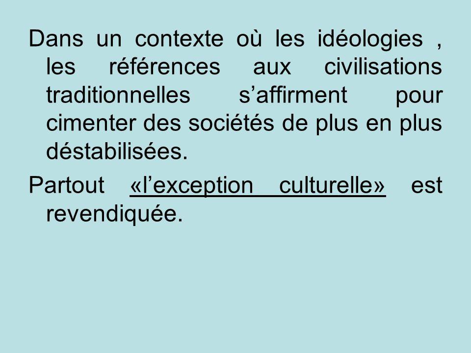 Dans un contexte où les idéologies, les références aux civilisations traditionnelles saffirment pour cimenter des sociétés de plus en plus déstabilisé