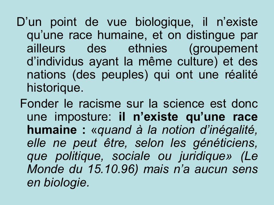 Dun point de vue biologique, il nexiste quune race humaine, et on distingue par ailleurs des ethnies (groupement dindividus ayant la même culture) et