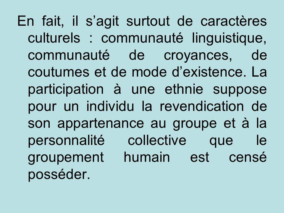 En fait, il sagit surtout de caractères culturels : communauté linguistique, communauté de croyances, de coutumes et de mode dexistence. La participat