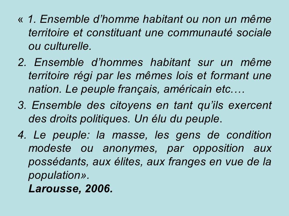 « 1. Ensemble dhomme habitant ou non un même territoire et constituant une communauté sociale ou culturelle. 2. Ensemble dhommes habitant sur un même