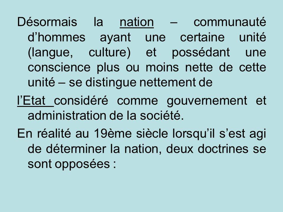 Désormais la nation – communauté dhommes ayant une certaine unité (langue, culture) et possédant une conscience plus ou moins nette de cette unité – s