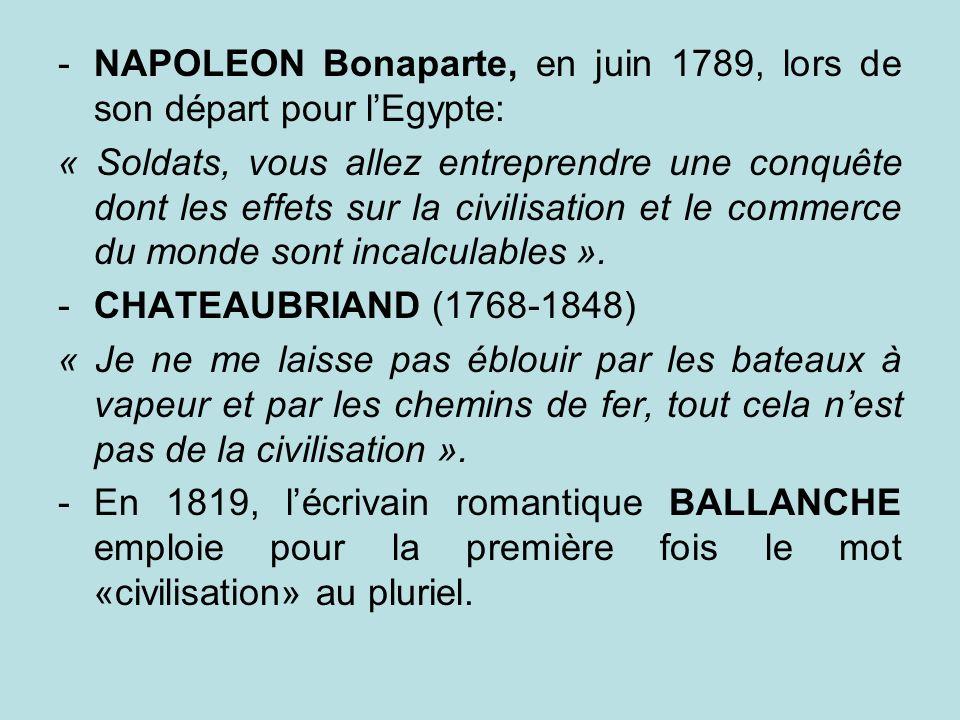 -NAPOLEON Bonaparte, en juin 1789, lors de son départ pour lEgypte: « Soldats, vous allez entreprendre une conquête dont les effets sur la civilisatio