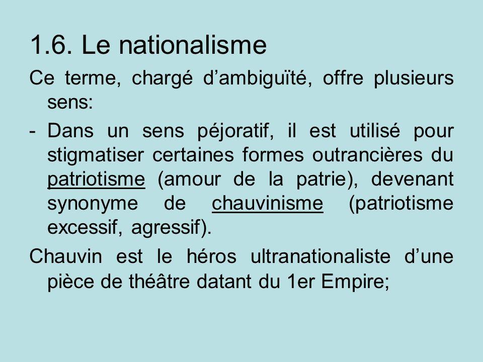1.6. Le nationalisme Ce terme, chargé dambiguïté, offre plusieurs sens: -Dans un sens péjoratif, il est utilisé pour stigmatiser certaines formes outr