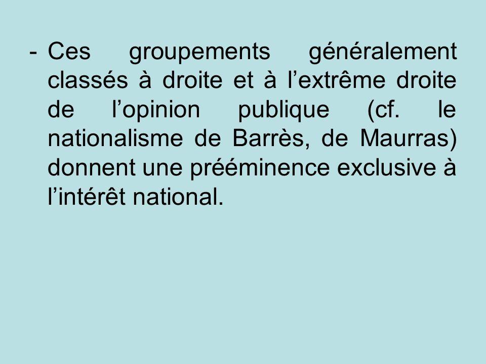 -Ces groupements généralement classés à droite et à lextrême droite de lopinion publique (cf. le nationalisme de Barrès, de Maurras) donnent une préém