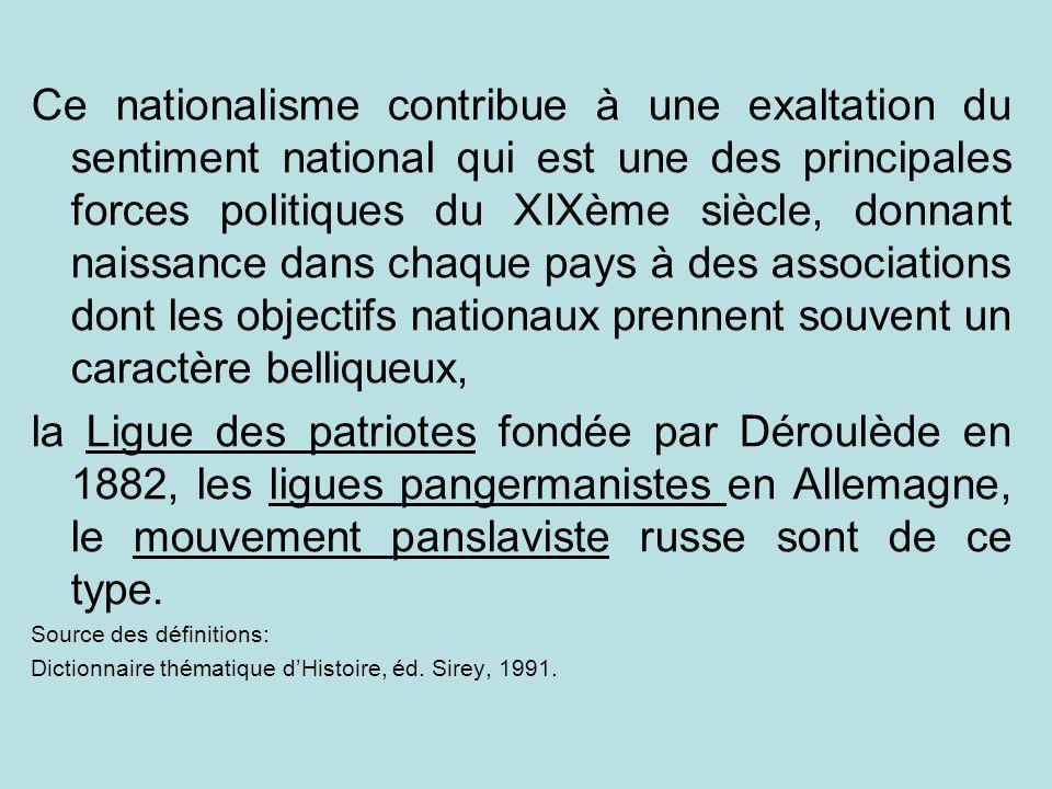 Ce nationalisme contribue à une exaltation du sentiment national qui est une des principales forces politiques du XIXème siècle, donnant naissance dan