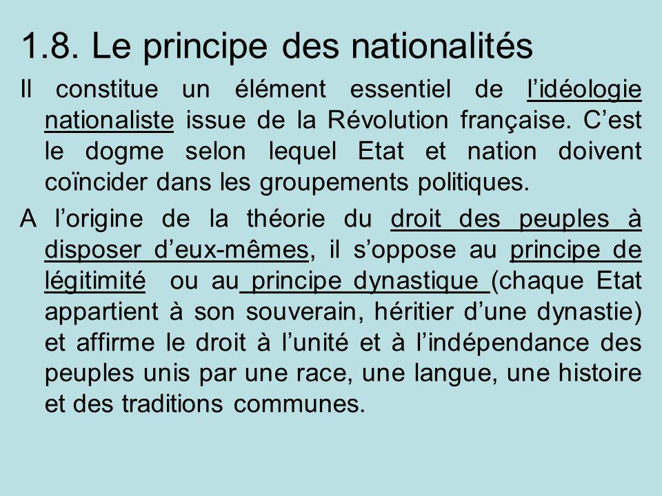 1.8. Le principe des nationalités Il constitue un élément essentiel de lidéologie nationaliste issue de la Révolution française. Cest le dogme selon l