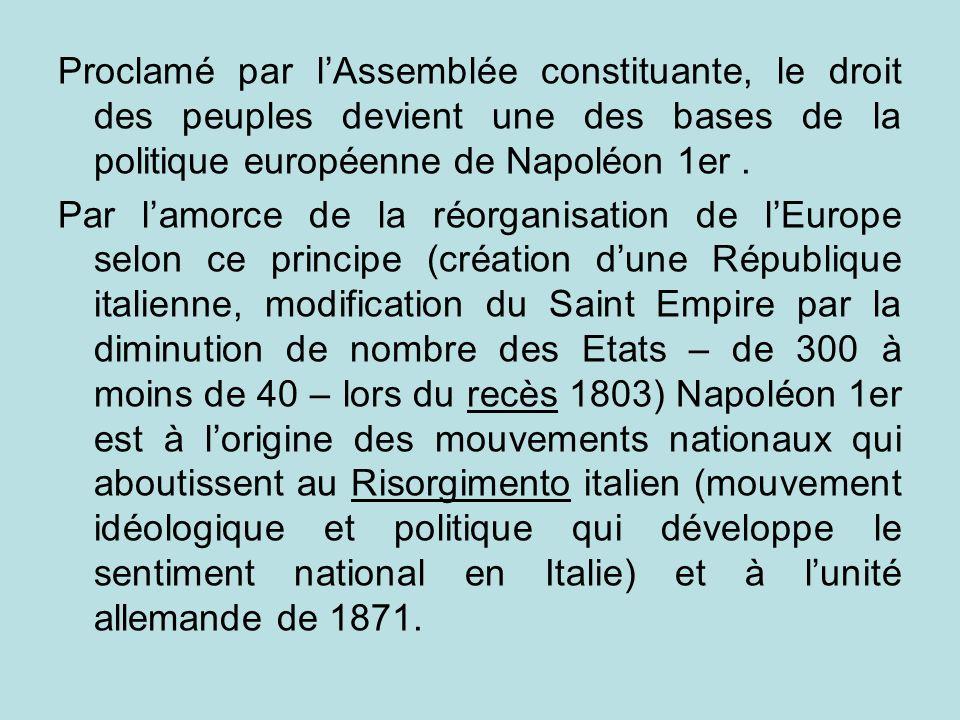 Proclamé par lAssemblée constituante, le droit des peuples devient une des bases de la politique européenne de Napoléon 1er. Par lamorce de la réorgan