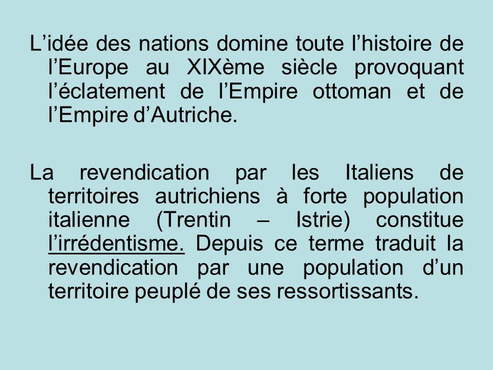 Lidée des nations domine toute lhistoire de lEurope au XIXème siècle provoquant léclatement de lEmpire ottoman et de lEmpire dAutriche. La revendicati
