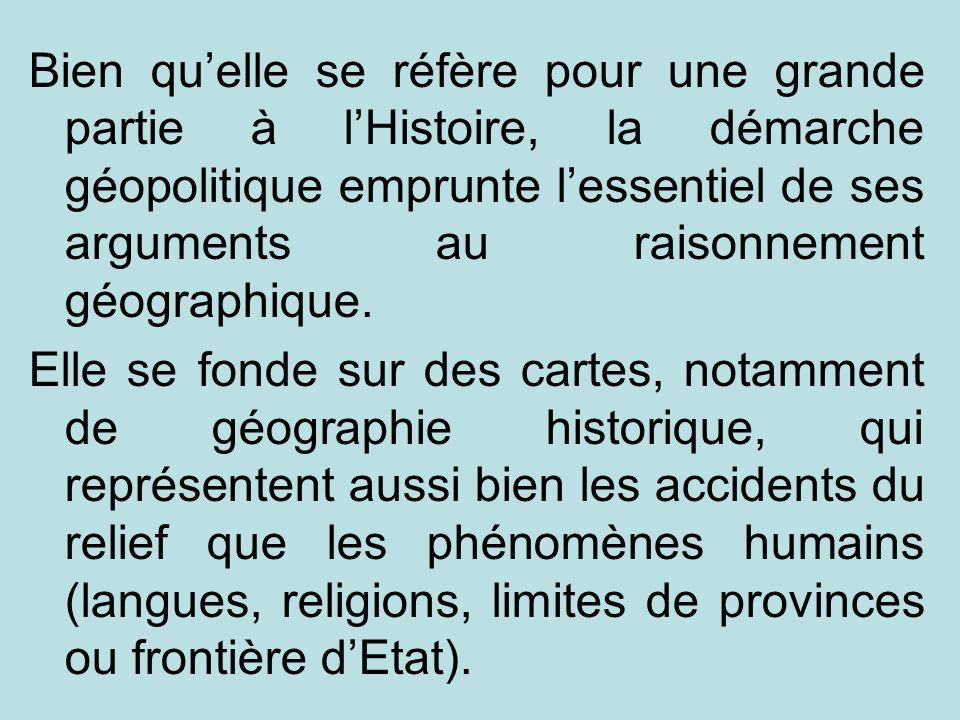 Bien quelle se réfère pour une grande partie à lHistoire, la démarche géopolitique emprunte lessentiel de ses arguments au raisonnement géographique.