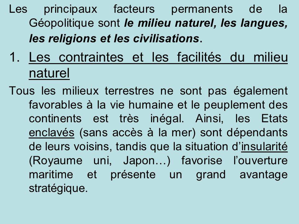 Les principaux facteurs permanents de la Géopolitique sont le milieu naturel, les langues, les religions et les civilisations. 1.Les contraintes et le