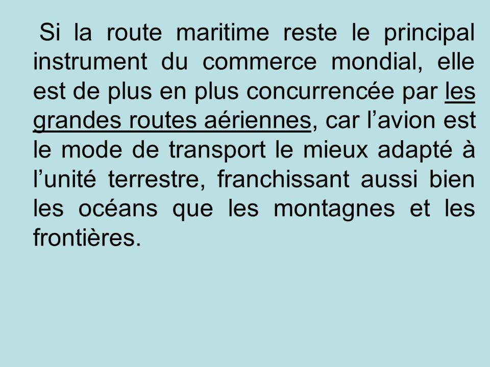 Si la route maritime reste le principal instrument du commerce mondial, elle est de plus en plus concurrencée par les grandes routes aériennes, car la