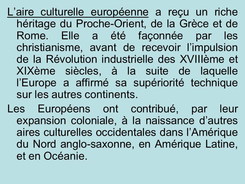 Laire culturelle européenne a reçu un riche héritage du Proche-Orient, de la Grèce et de Rome. Elle a été façonnée par les christianisme, avant de rec