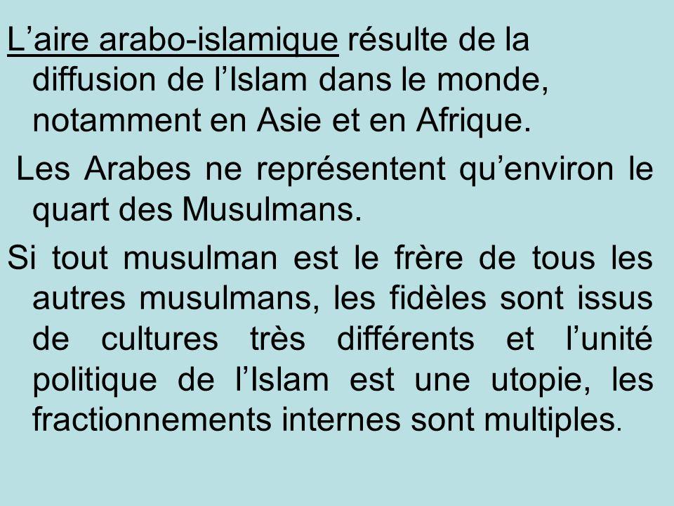 Laire arabo-islamique résulte de la diffusion de lIslam dans le monde, notamment en Asie et en Afrique. Les Arabes ne représentent quenviron le quart