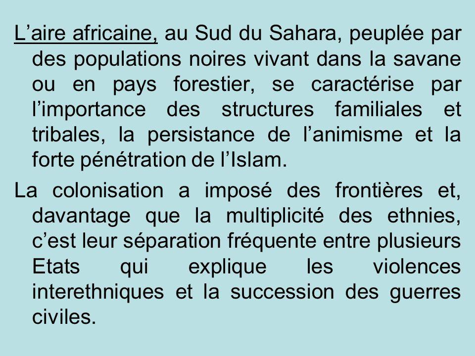 Laire africaine, au Sud du Sahara, peuplée par des populations noires vivant dans la savane ou en pays forestier, se caractérise par limportance des s