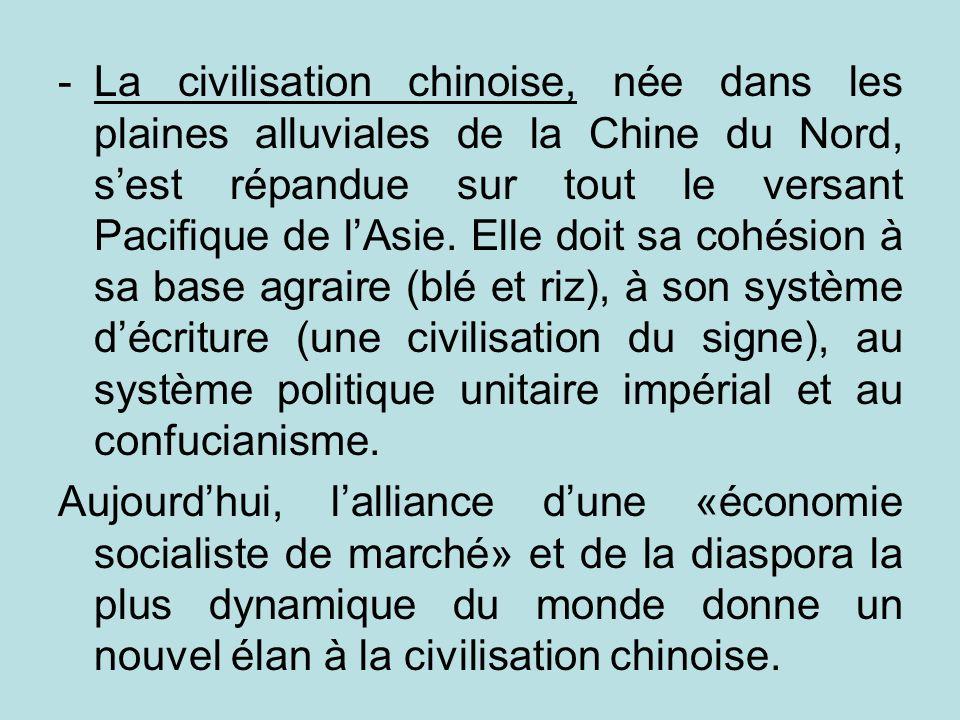 -La civilisation chinoise, née dans les plaines alluviales de la Chine du Nord, sest répandue sur tout le versant Pacifique de lAsie. Elle doit sa coh