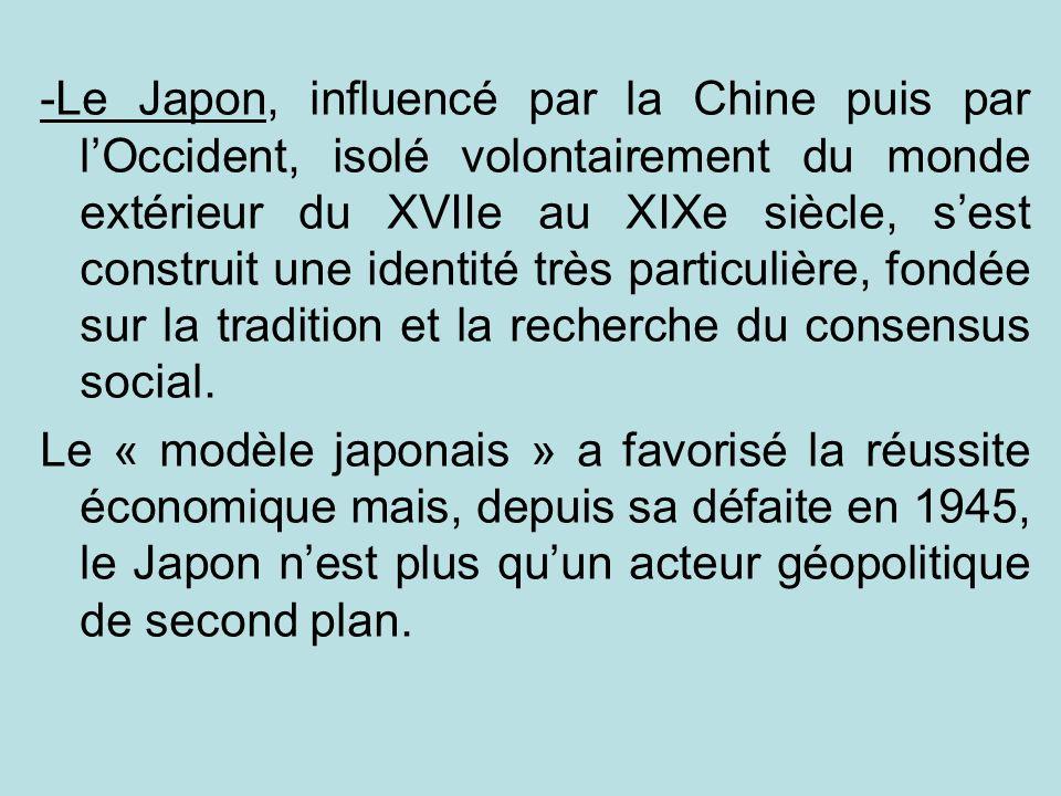 -Le Japon, influencé par la Chine puis par lOccident, isolé volontairement du monde extérieur du XVIIe au XIXe siècle, sest construit une identité trè