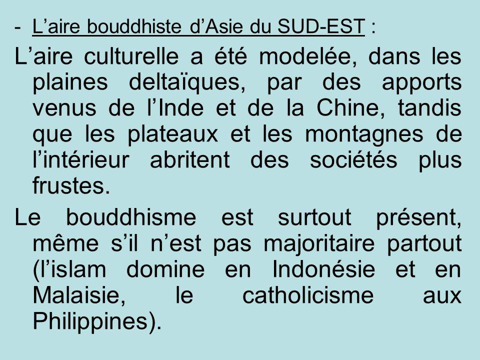 -Laire bouddhiste dAsie du SUD-EST : Laire culturelle a été modelée, dans les plaines deltaïques, par des apports venus de lInde et de la Chine, tandi