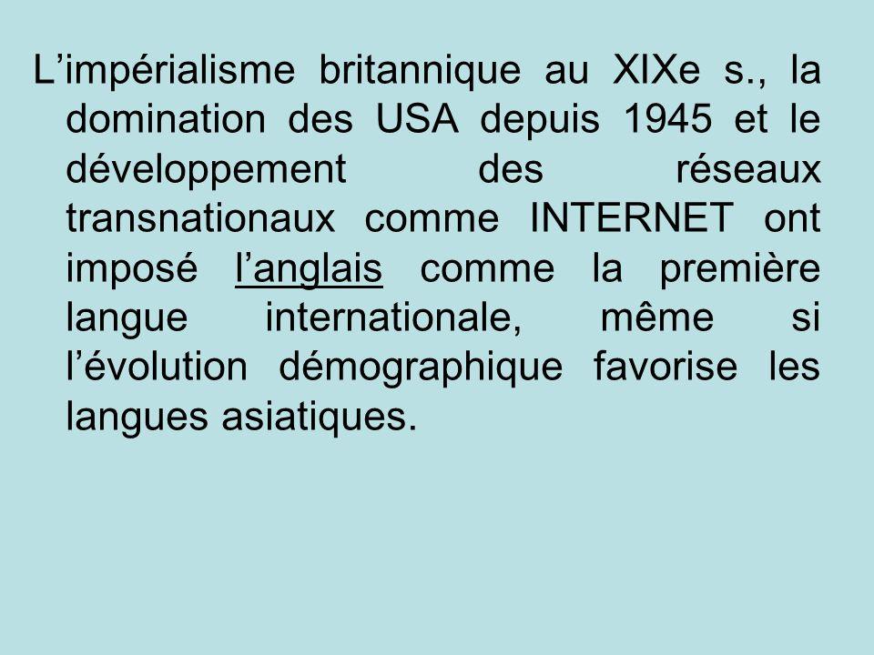 Limpérialisme britannique au XIXe s., la domination des USA depuis 1945 et le développement des réseaux transnationaux comme INTERNET ont imposé langl