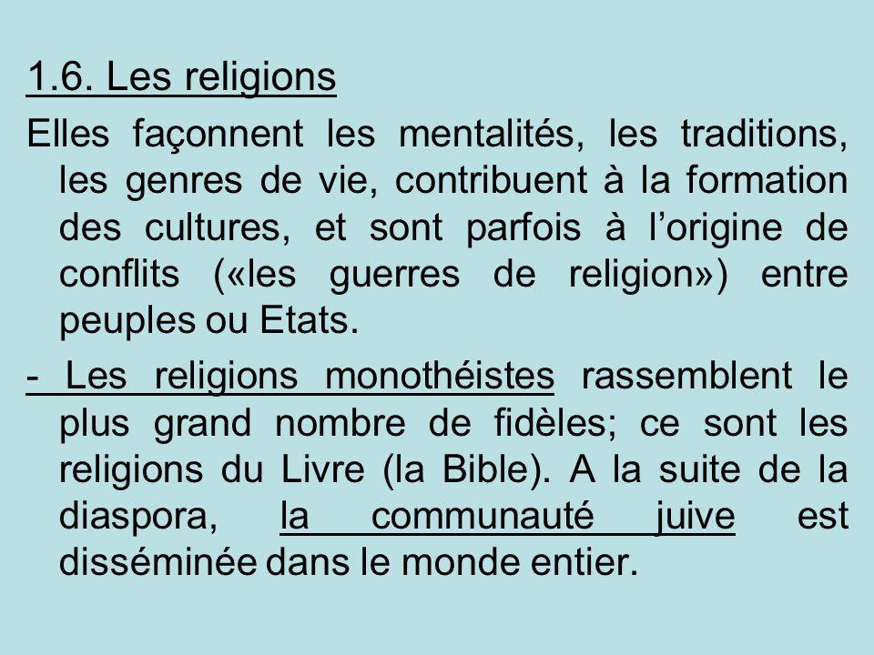 1.6. Les religions Elles façonnent les mentalités, les traditions, les genres de vie, contribuent à la formation des cultures, et sont parfois à lorig
