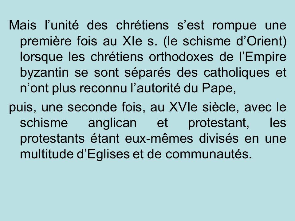 Mais lunité des chrétiens sest rompue une première fois au XIe s. (le schisme dOrient) lorsque les chrétiens orthodoxes de lEmpire byzantin se sont sé