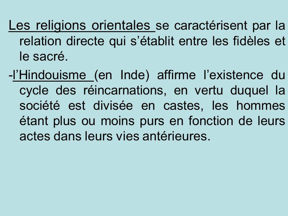 Les religions orientales se caractérisent par la relation directe qui sétablit entre les fidèles et le sacré. -lHindouisme (en Inde) affirme lexistenc