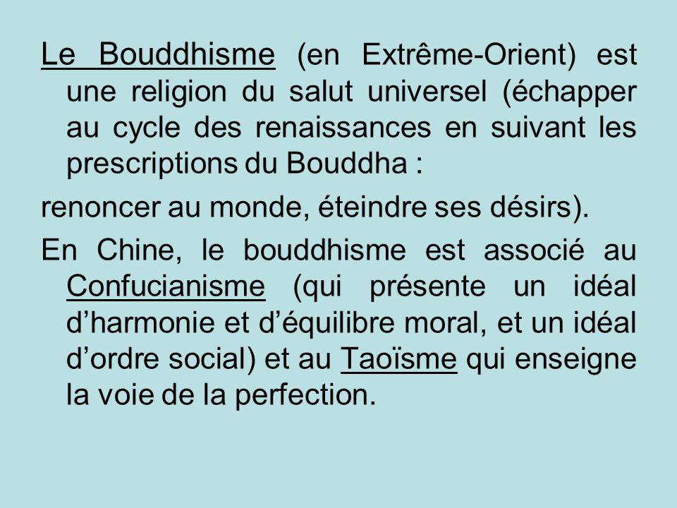 Le Bouddhisme (en Extrême-Orient) est une religion du salut universel (échapper au cycle des renaissances en suivant les prescriptions du Bouddha : re