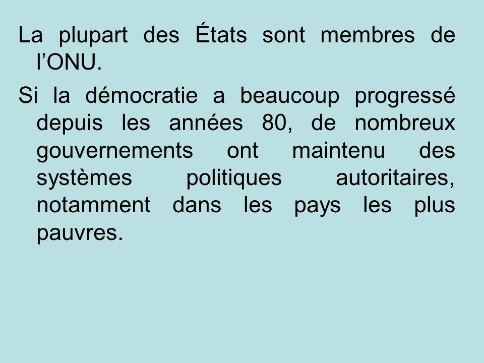 La plupart des États sont membres de lONU. Si la démocratie a beaucoup progressé depuis les années 80, de nombreux gouvernements ont maintenu des syst