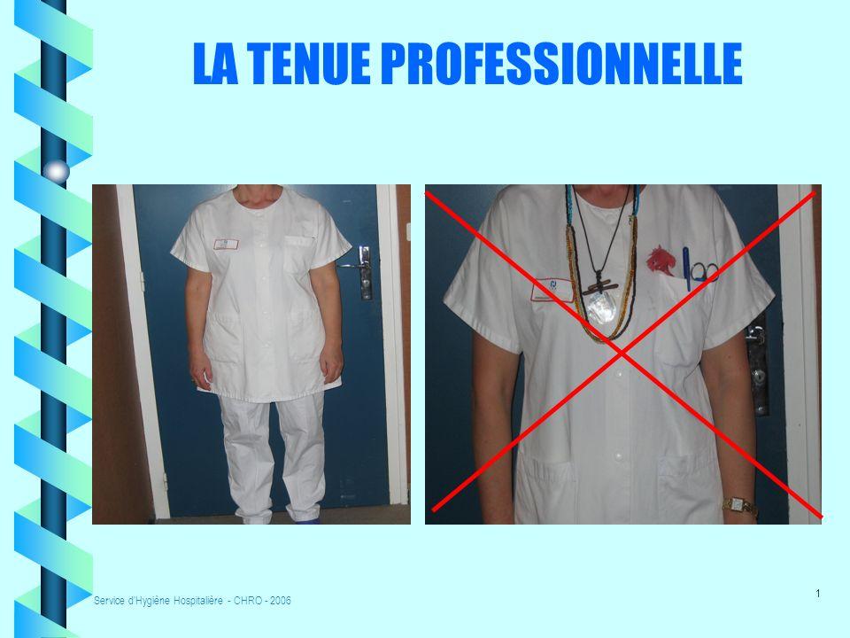 Service d Hygiène Hospitalière - CHRO - 2006 1 LA TENUE PROFESSIONNELLE