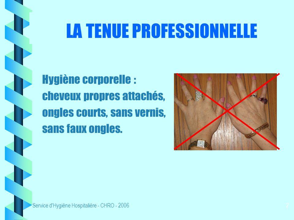 Service d Hygiène Hospitalière - CHRO - 20062 LA TENUE PROFESSIONNELLE Hygiène corporelle : cheveux propres attachés, ongles courts, sans vernis, sans faux ongles.