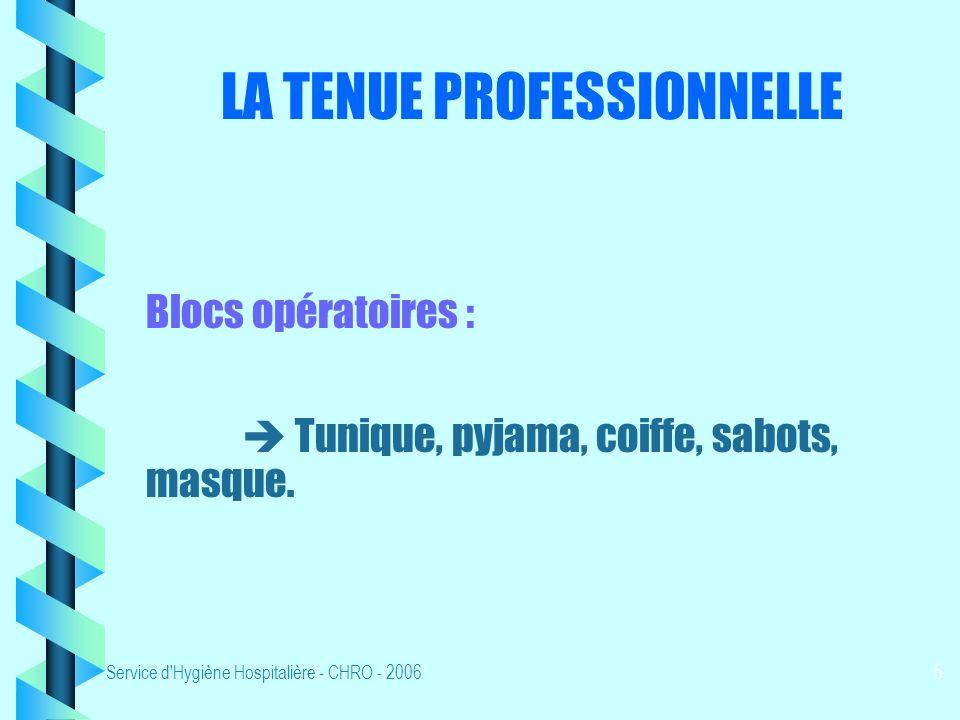 Service d'Hygiène Hospitalière - CHRO - 2006 4 LA TENUE ADAPTEE AU SECTEUR DACTIVITE Personnel soignant : Blouse manches courtes ou tunique + pantalon
