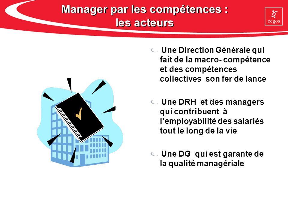 Manager par les compétences : les acteurs Une Direction Générale qui fait de la macro- compétence et des compétences collectives son fer de lance Une