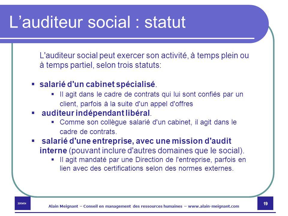 20/04/04 Alain Meignant – Conseil en management des ressources humaines – www.alain-meignant.com 19 Lauditeur social : statut L'auditeur social peut e