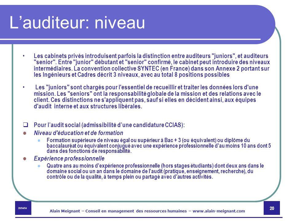 20/04/04 Alain Meignant – Conseil en management des ressources humaines – www.alain-meignant.com 20 Lauditeur: niveau Les cabinets privés introduisent