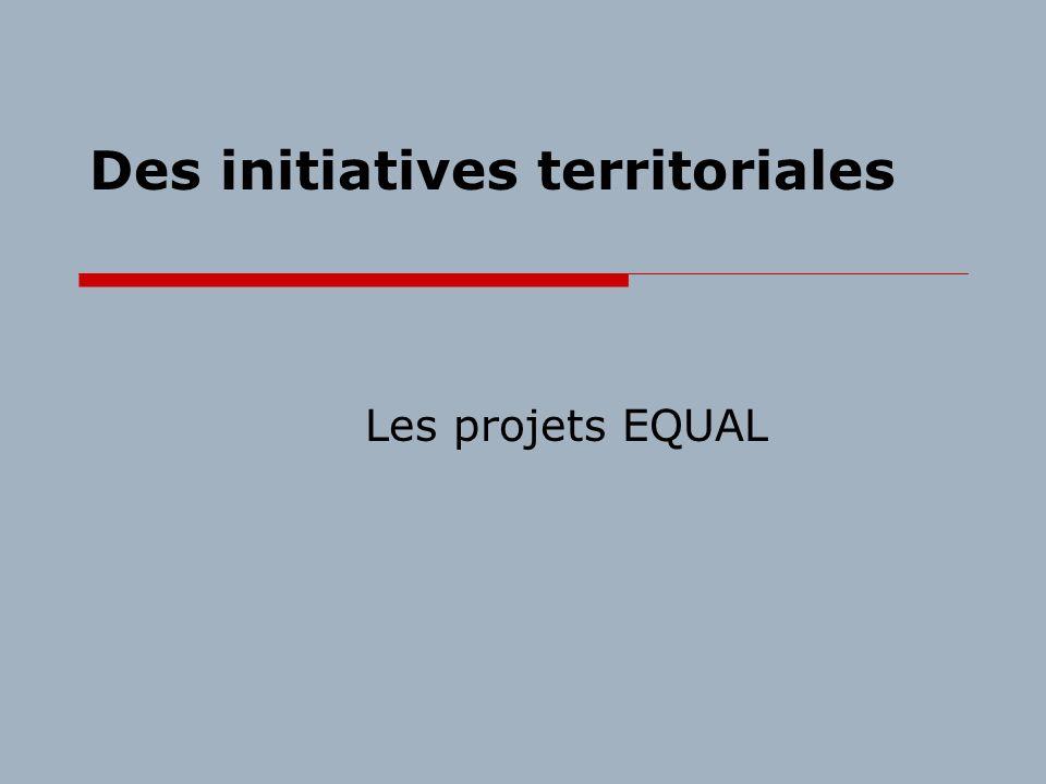 Des initiatives territoriales Les projets EQUAL