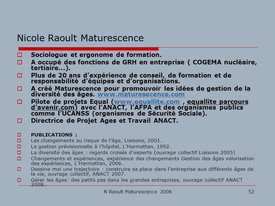 N Raoult Maturescence 200852 Nicole Raoult Maturescence Sociologue et ergonome de formation. A occupé des fonctions de GRH en entreprise ( COGEMA nucl