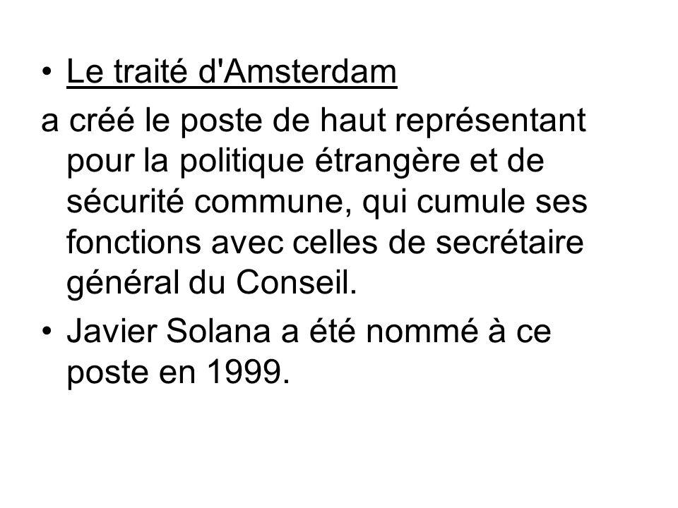 Le traité d'Amsterdam a créé le poste de haut représentant pour la politique étrangère et de sécurité commune, qui cumule ses fonctions avec celles de