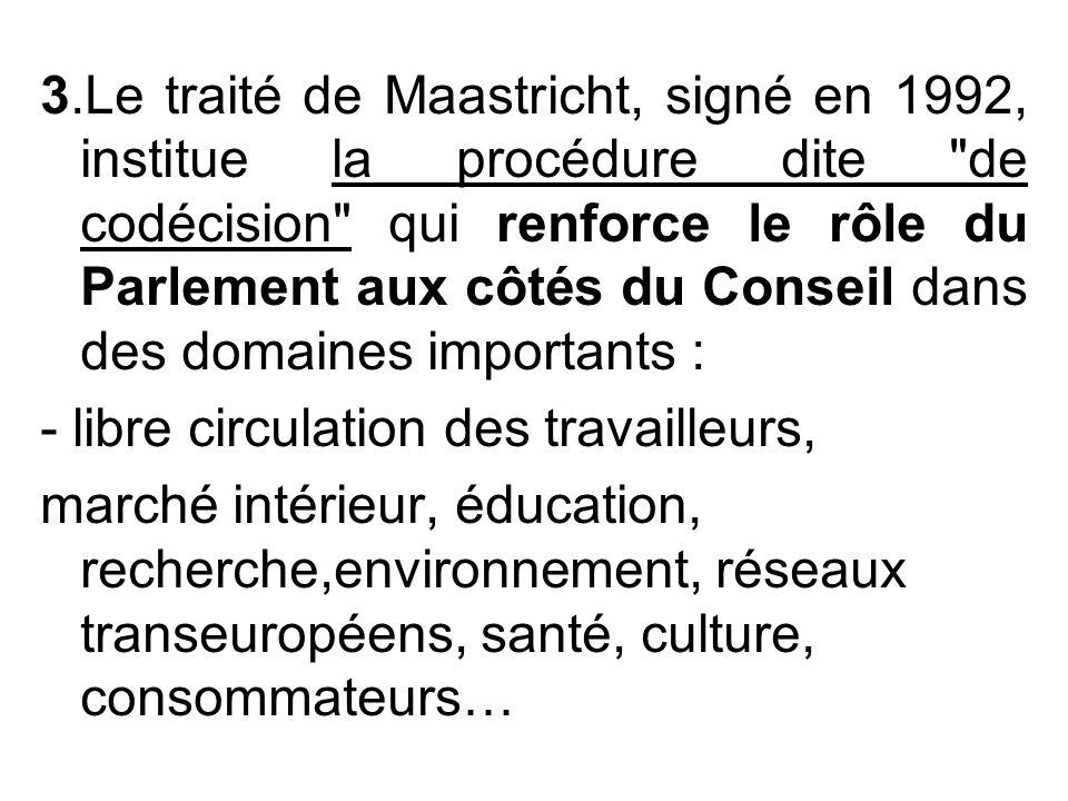 3.Le traité de Maastricht, signé en 1992, institue la procédure dite
