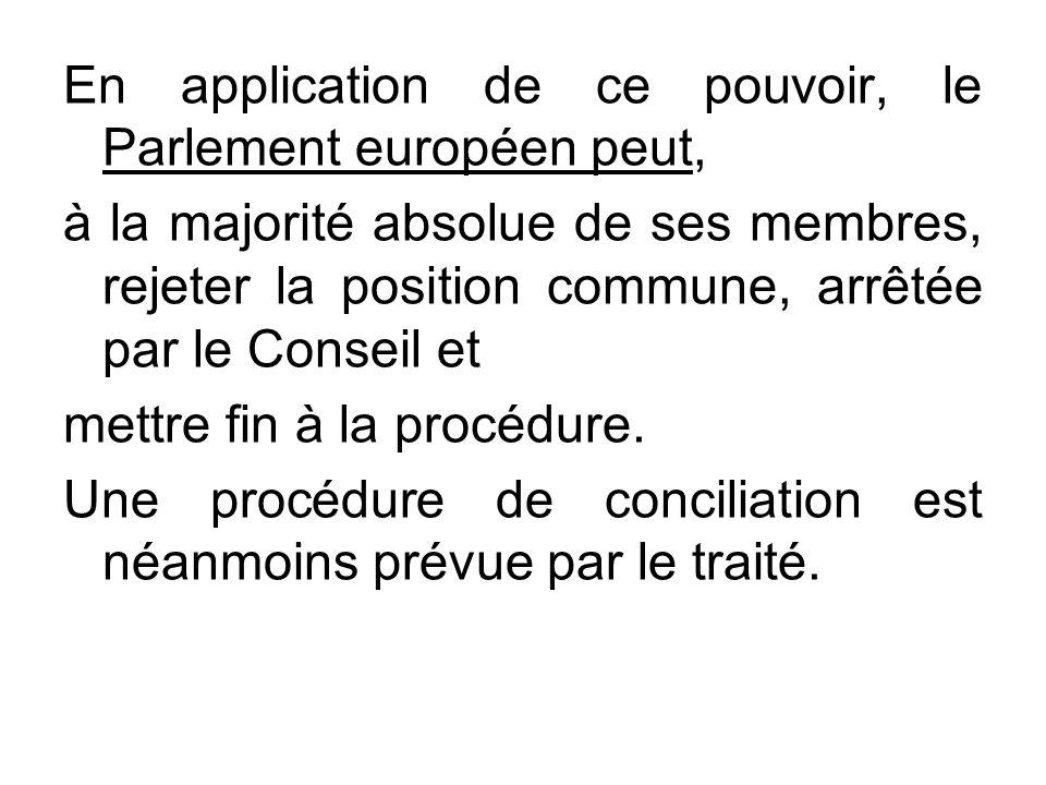 En application de ce pouvoir, le Parlement européen peut, à la majorité absolue de ses membres, rejeter la position commune, arrêtée par le Conseil et